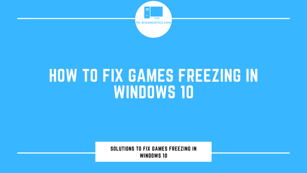 How to Fix Games Freezing in Windows 10