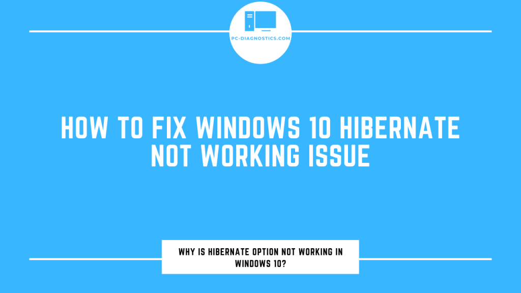 How to Fix Windows 10 Hibernate Not Working Issue