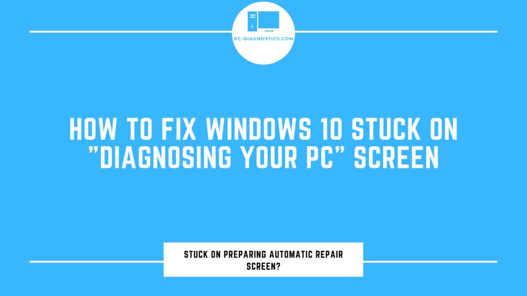 windows 10 stuck on diagnosing your pc