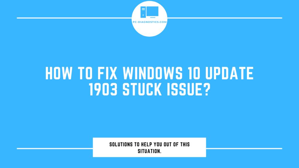 Fix Windows 10 Update 1903 Stuck Issue