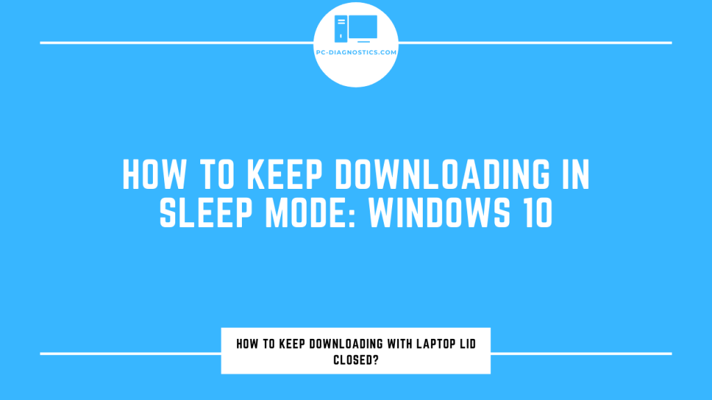 how to keep downloading when sleep mode windows 10